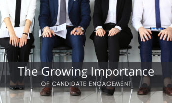 The Growing Importance of Candidate Engagement